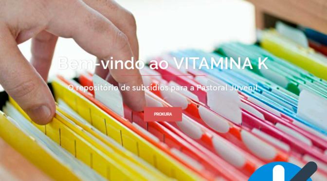 VITAMINA K – O repositório de subsídios para a Pastoral Juvenil